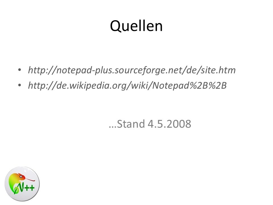 Quellen http://notepad-plus.sourceforge.net/de/site.htm. http://de.wikipedia.org/wiki/Notepad%2B%2B.