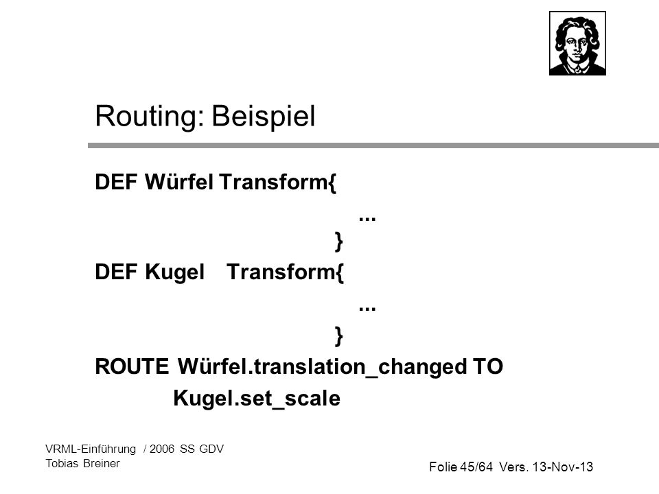 Routing: Beispiel DEF Würfel Transform{ ... } DEF Kugel Transform{ ...