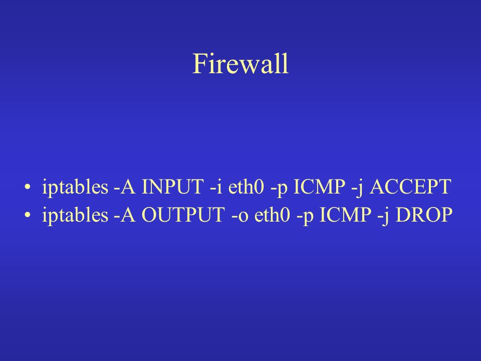 Firewall iptables -A INPUT -i eth0 -p ICMP -j ACCEPT