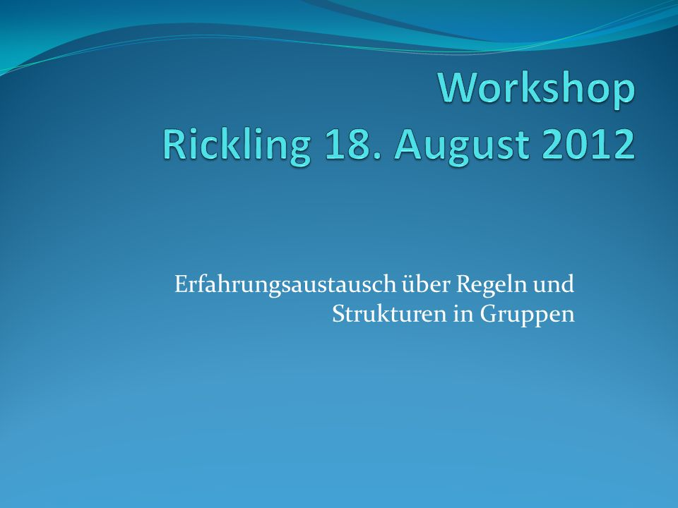 Workshop Rickling 18. August 2012