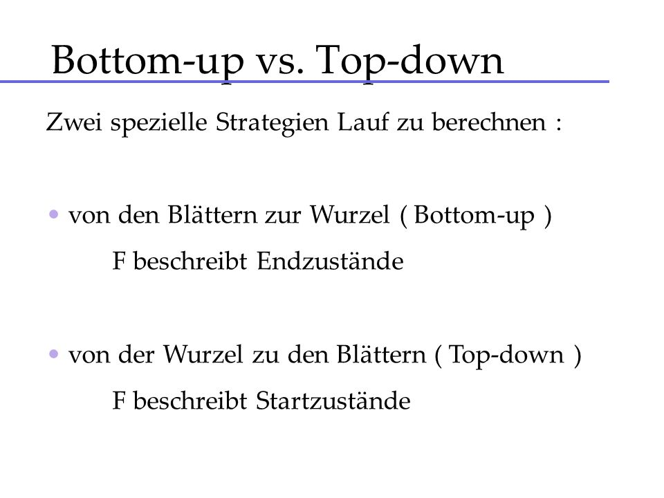 Bottom-up vs. Top-down Zwei spezielle Strategien Lauf zu berechnen :