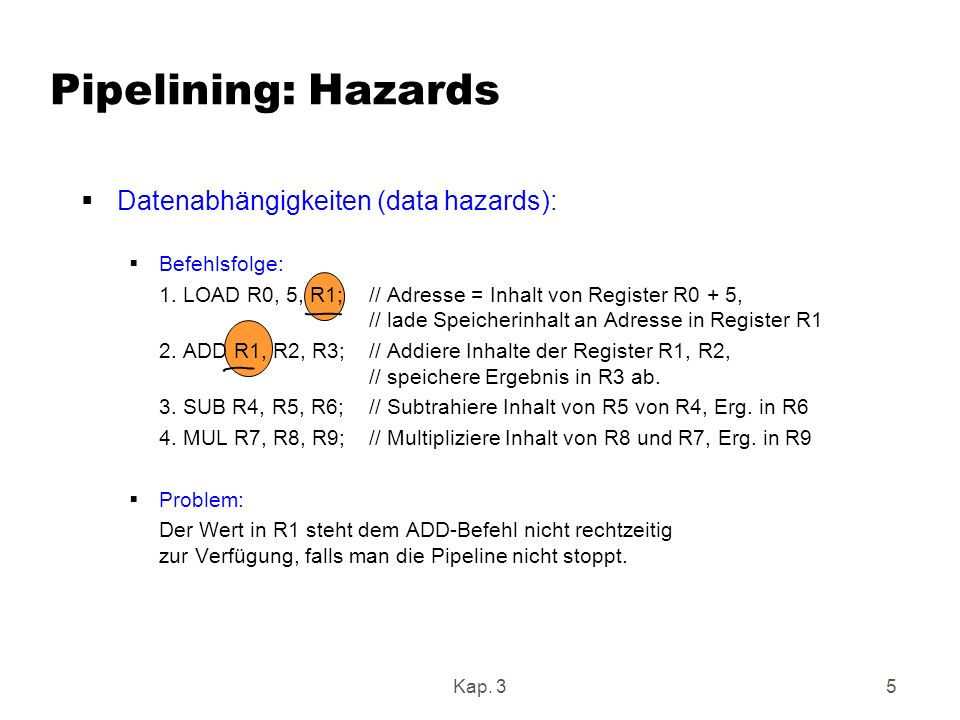 Pipelining: Hazards Datenabhängigkeiten (data hazards): Befehlsfolge: