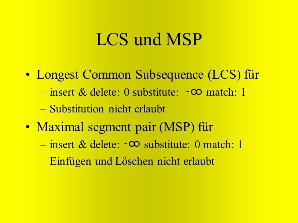 LCS und MSP Longest Common Subsequence (LCS) für