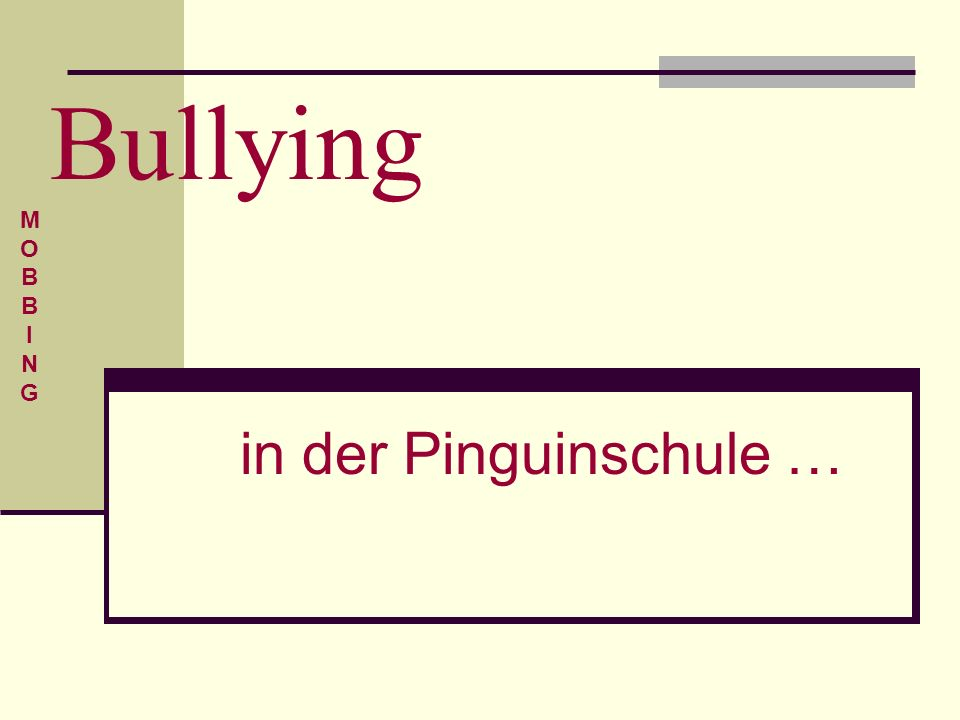 Bullying M O B I N G in der Pinguinschule …