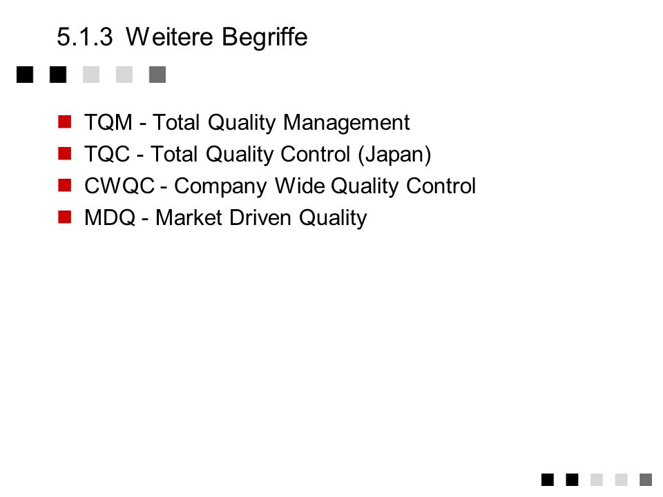 5.1.3 Weitere Begriffe TQM - Total Quality Management