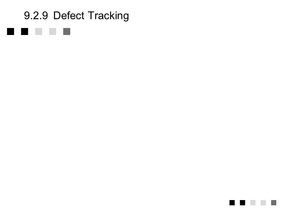 9.2.9 Defect Tracking