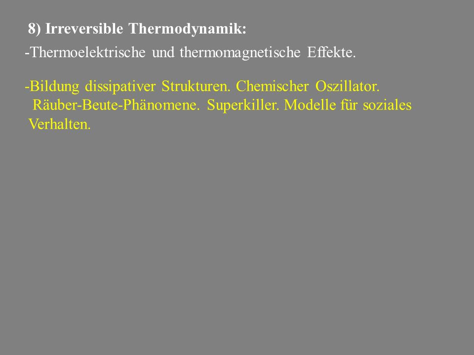 8) Irreversible Thermodynamik: