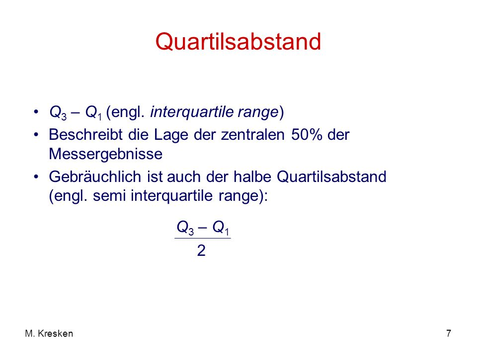 Quartilsabstand Q3 – Q1 (engl. interquartile range)