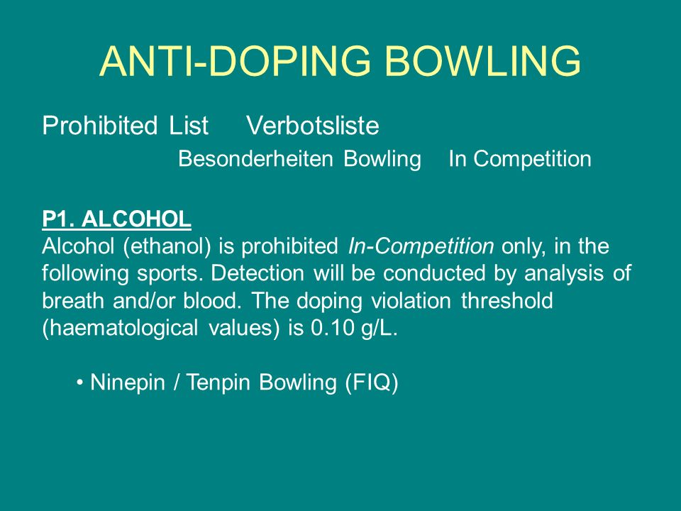 ANTI-DOPING BOWLING Prohibited List Verbotsliste Besonderheiten Bowling In Competition. P1. ALCOHOL.