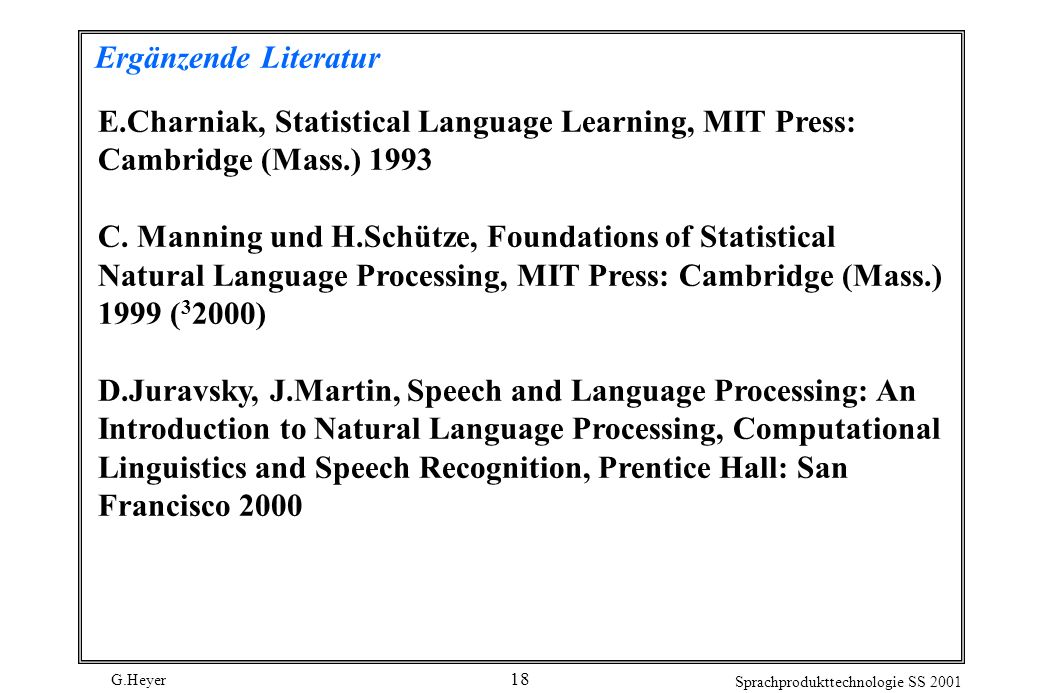 Ergänzende Literatur E.Charniak, Statistical Language Learning, MIT Press: Cambridge (Mass.)