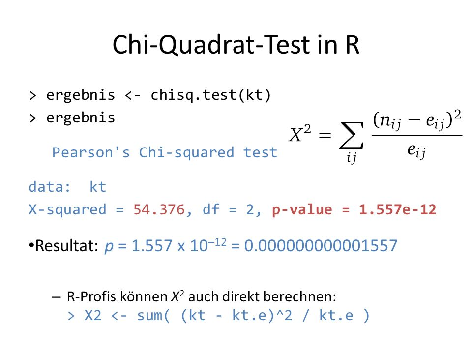 Chi-Quadrat-Test in R Resultat: p = 1.557 x 10–12 = 0.000000000001557