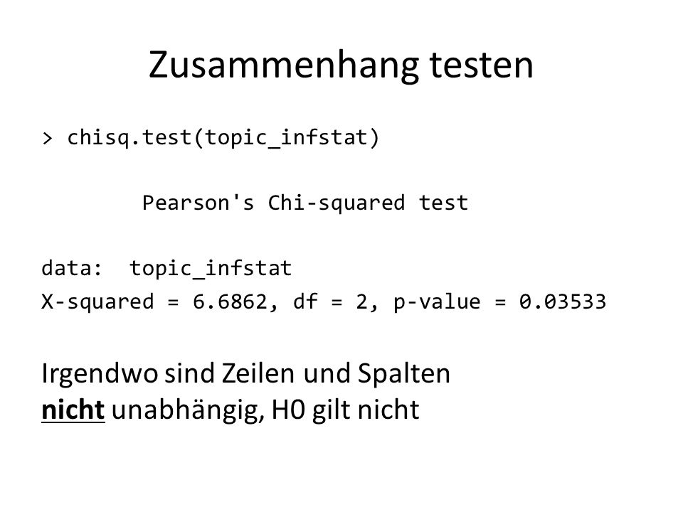 Zusammenhang testen > chisq.test(topic_infstat) Pearson s Chi-squared test. data: topic_infstat.