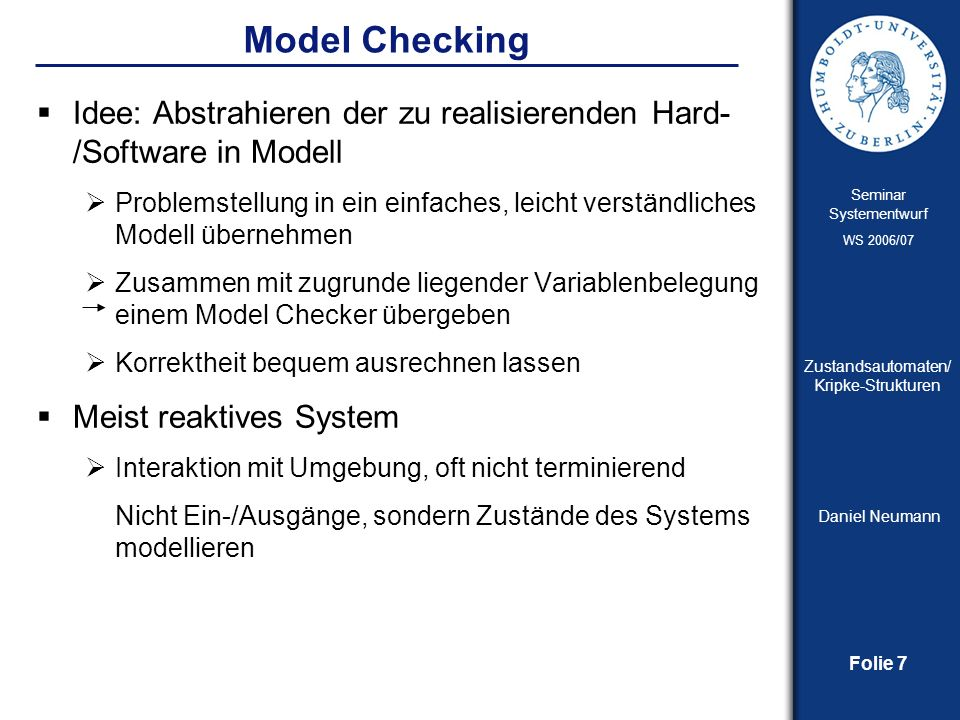 Model Checking Idee: Abstrahieren der zu realisierenden Hard-/Software in Modell.