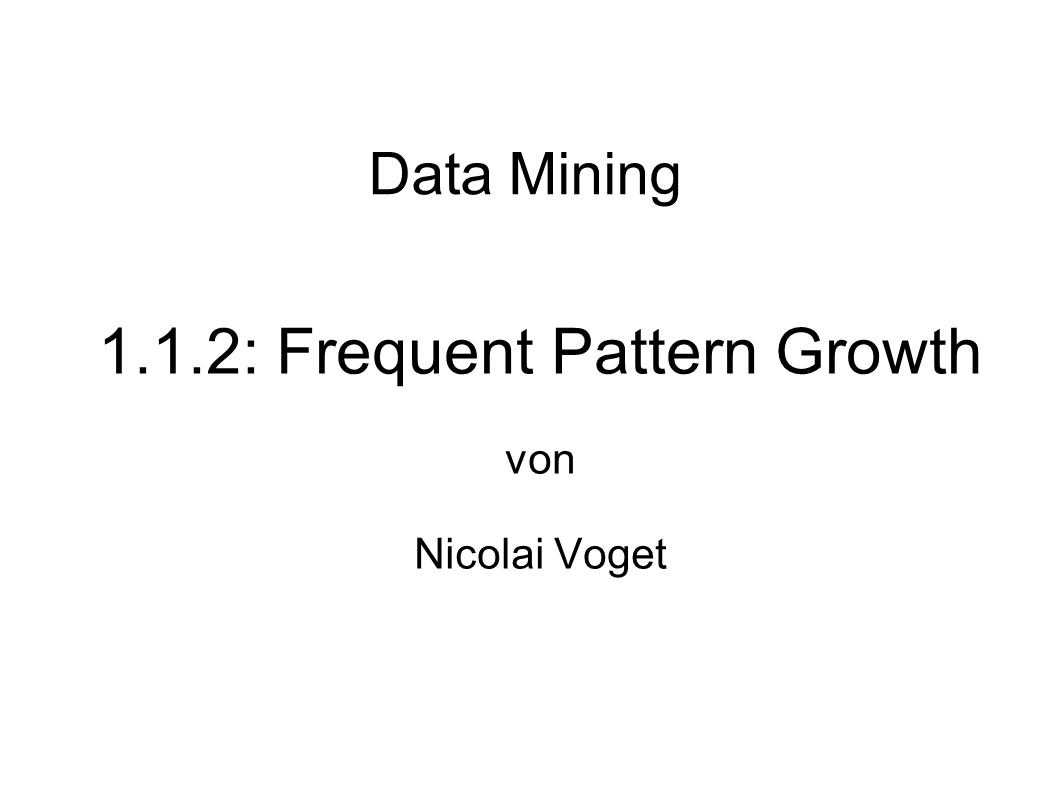 1.1.2: Frequent Pattern Growth von Nicolai Voget