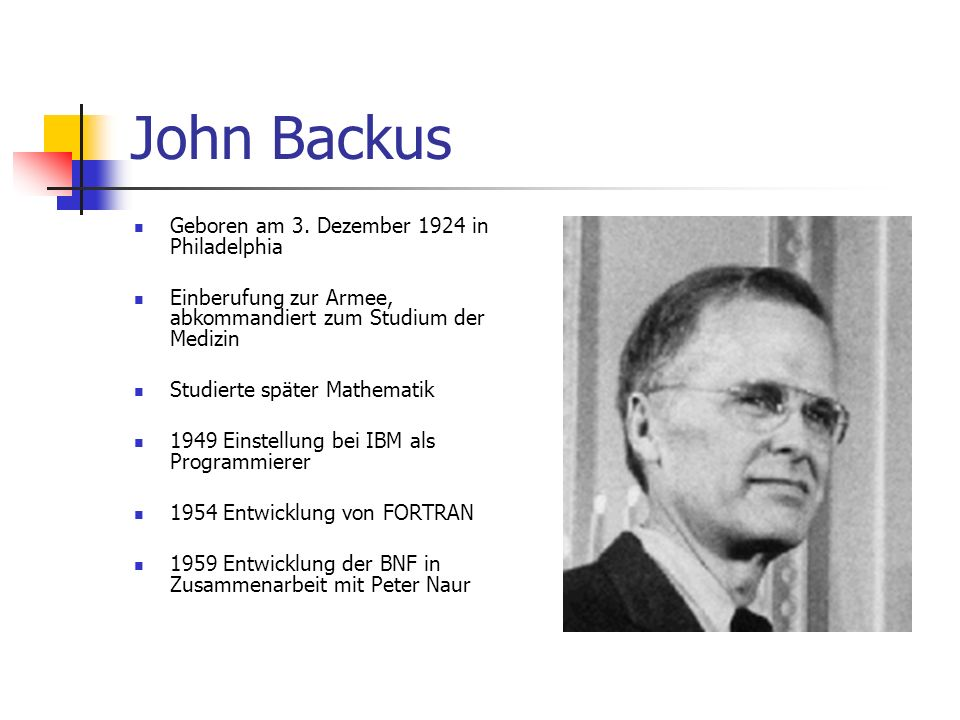 John Backus Geboren am 3. Dezember 1924 in Philadelphia