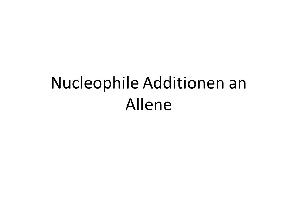 Nucleophile Additionen an Allene
