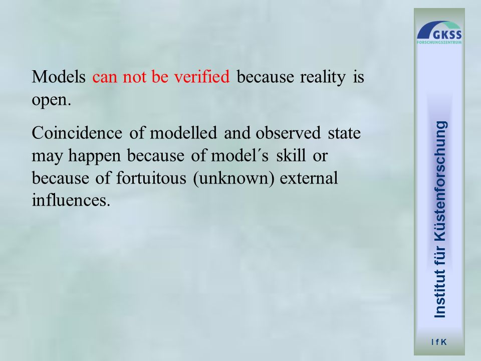 Models can not be verified because reality is open.