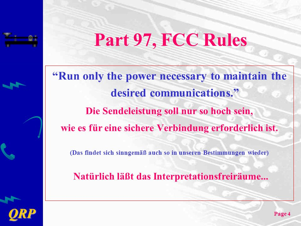 Part 97, FCC Rules Run only the power necessary to maintain the desired communications. Die Sendeleistung soll nur so hoch sein,