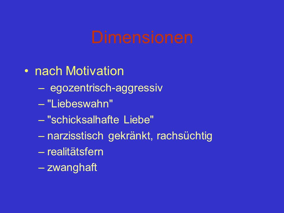 Dimensionen nach Motivation egozentrisch-aggressiv Liebeswahn
