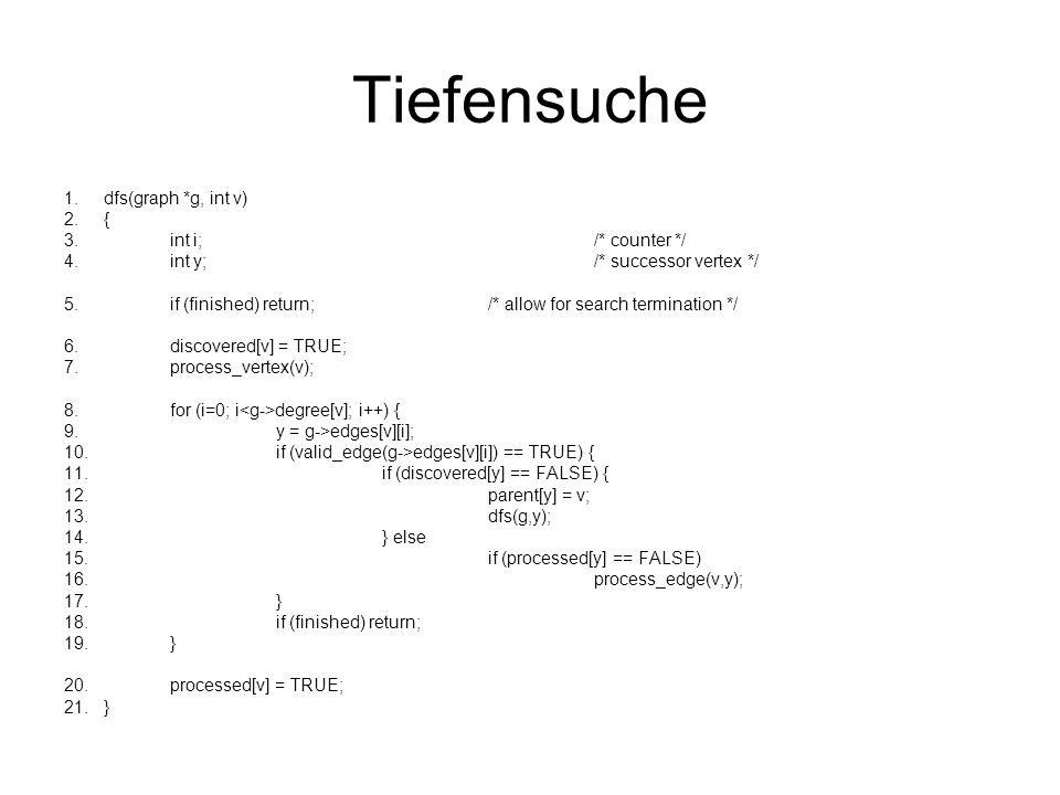 Tiefensuche dfs(graph *g, int v) { int i; /* counter */