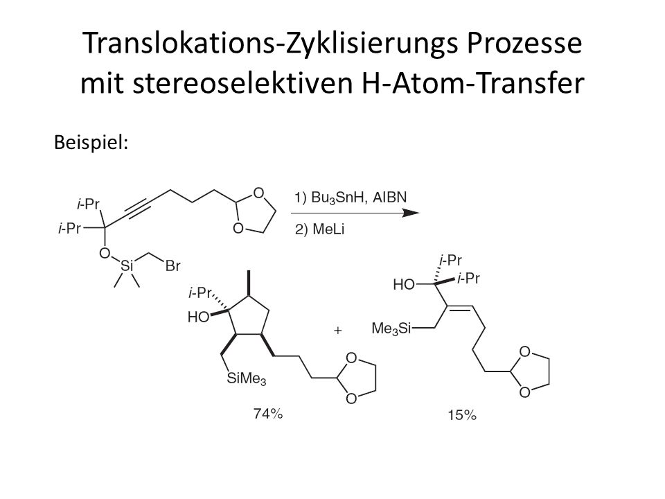 Translokations-Zyklisierungs Prozesse mit stereoselektiven H-Atom-Transfer