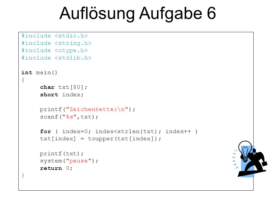 Auflösung Aufgabe 6 #include <stdio.h> #include <string.h>