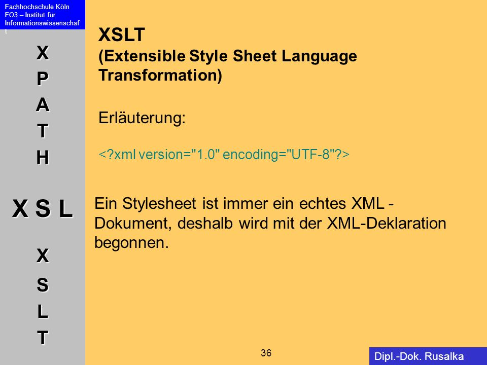XSLT (Extensible Style Sheet Language Transformation) Erläuterung: < xml version= 1.0 encoding= UTF-8 >