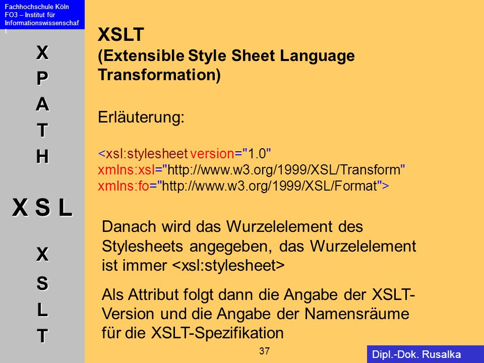 XSLT (Extensible Style Sheet Language Transformation) Erläuterung: <xsl:stylesheet version= 1.0 xmlns:xsl=   xmlns:fo=   >
