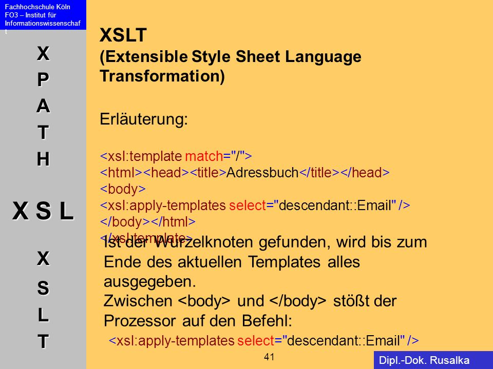 XSLT (Extensible Style Sheet Language Transformation) Erläuterung: <xsl:template match= / >