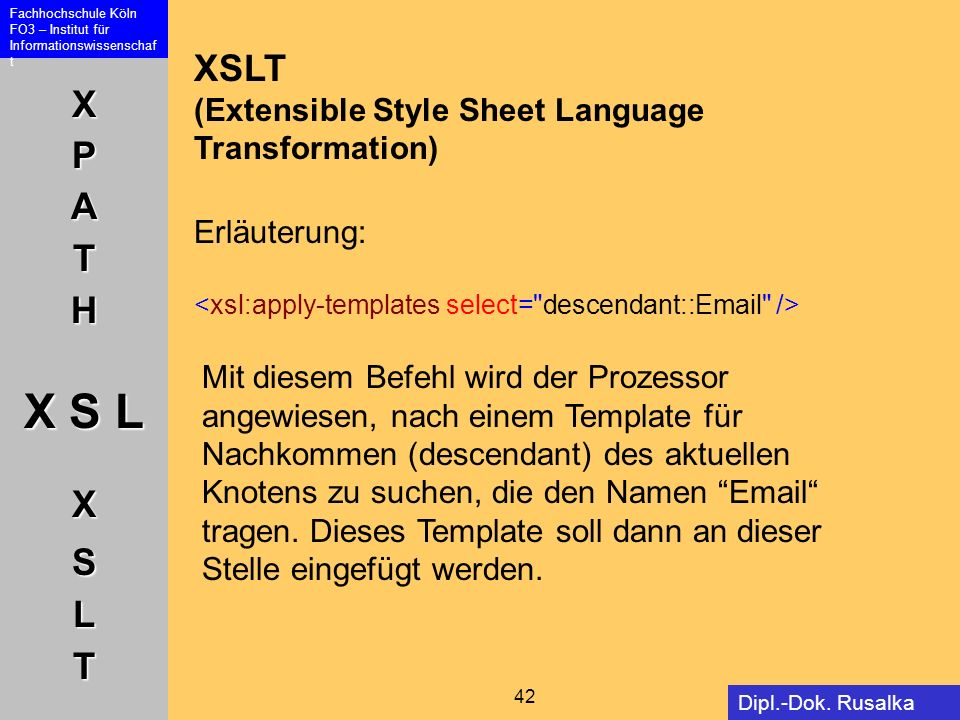 XSLT (Extensible Style Sheet Language Transformation) Erläuterung: <xsl:apply-templates select= descendant:: />