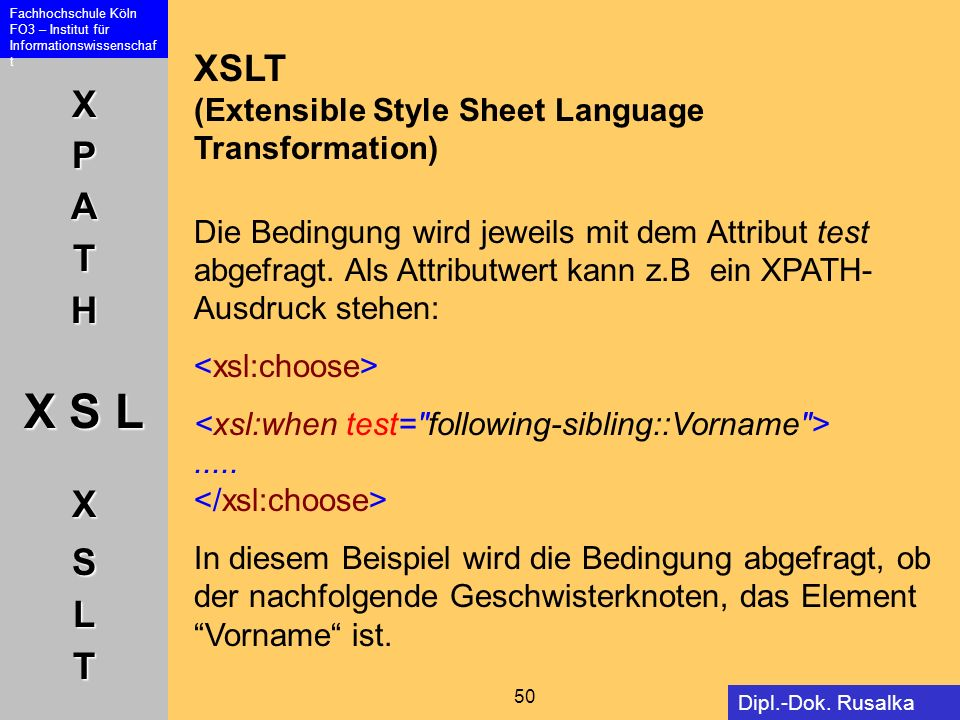 XSLT (Extensible Style Sheet Language Transformation) Die Bedingung wird jeweils mit dem Attribut test abgefragt. Als Attributwert kann z.B ein XPATH-Ausdruck stehen: