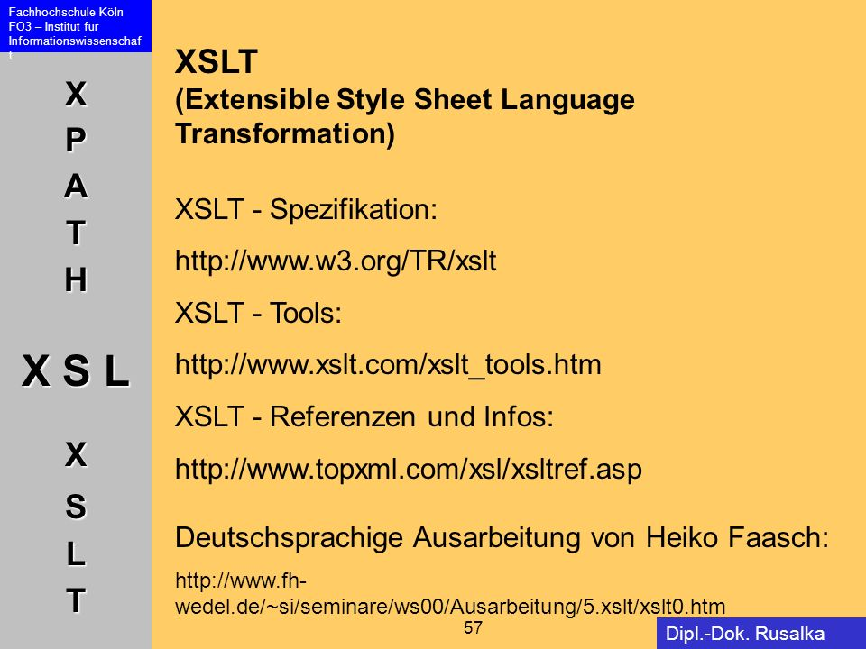 XSLT (Extensible Style Sheet Language Transformation) XSLT - Spezifikation: