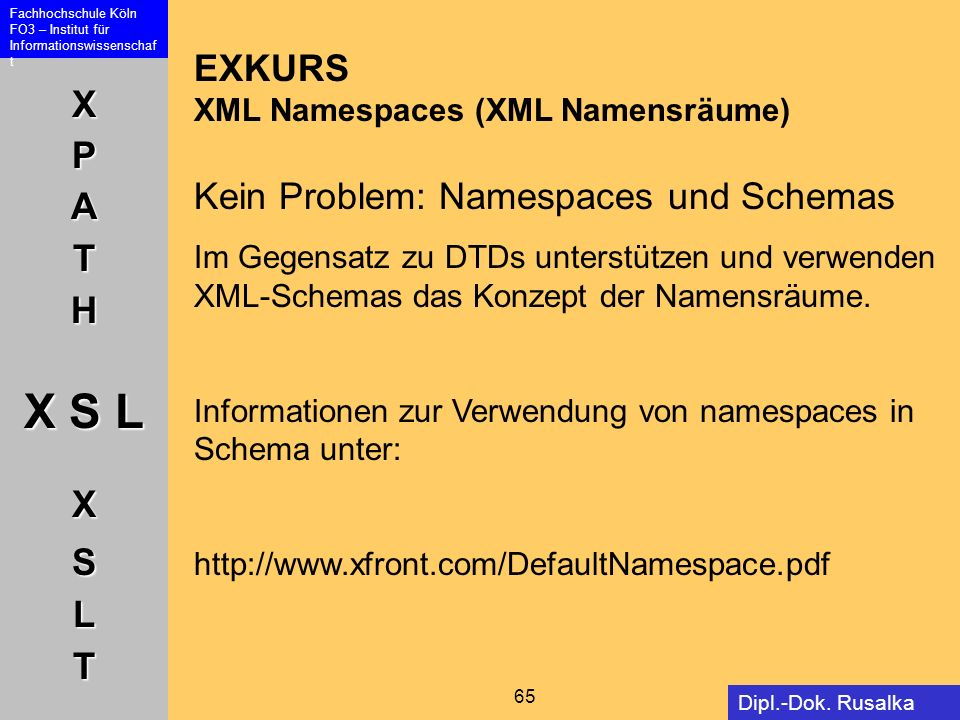 EXKURS XML Namespaces (XML Namensräume) Kein Problem: Namespaces und Schemas