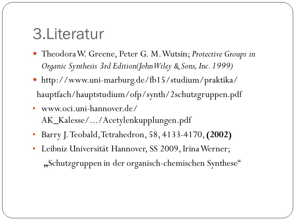 3.Literatur Theodora W. Greene, Peter G. M. Wutsin; Protective Groups in Organic Synthesis 3rd Edition(John Wiley & Sons, Inc. 1999)