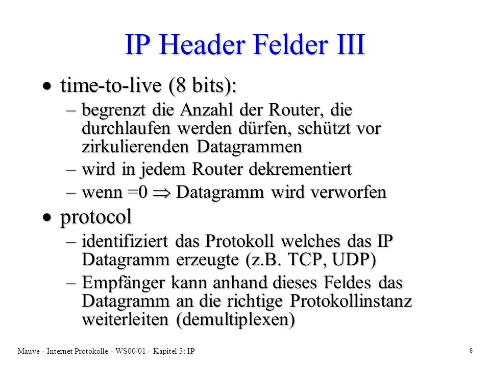 IP Header Felder III time-to-live (8 bits): protocol