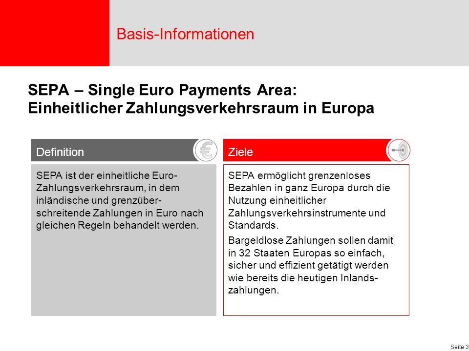 Basis-Informationen SEPA – Single Euro Payments Area: Einheitlicher Zahlungsverkehrsraum in Europa.