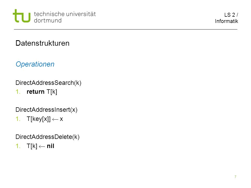 Datenstrukturen Operationen DirectAddressSearch(k) return T[k]
