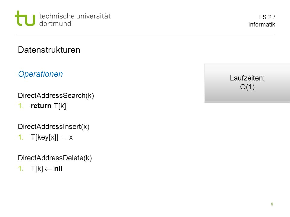 Datenstrukturen Operationen Laufzeiten: O(1) DirectAddressSearch(k)