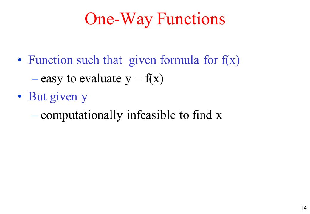 One-Way Functions Function such that given formula for f(x)