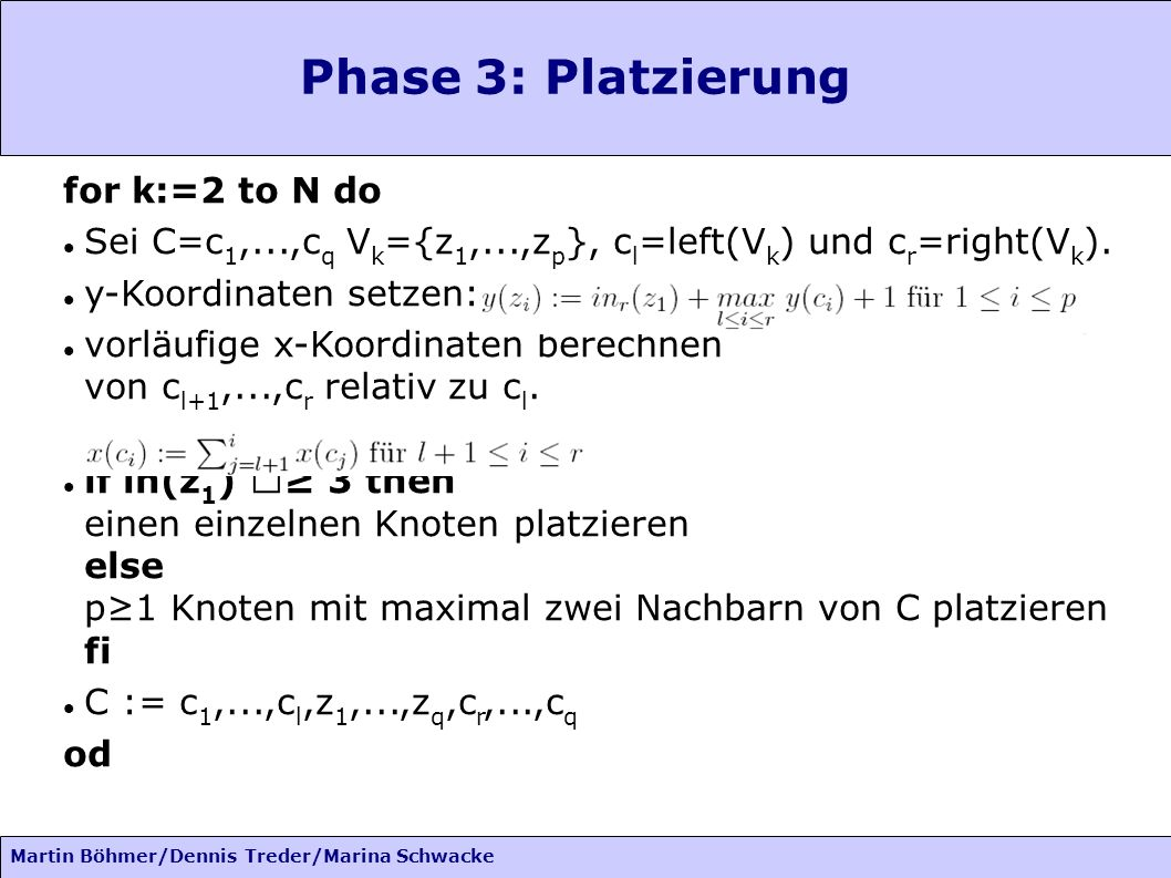 Phase 3: Platzierung for k:=2 to N do