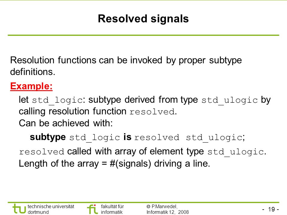 Resolved signals Resolution functions can be invoked by proper subtype definitions. Example: