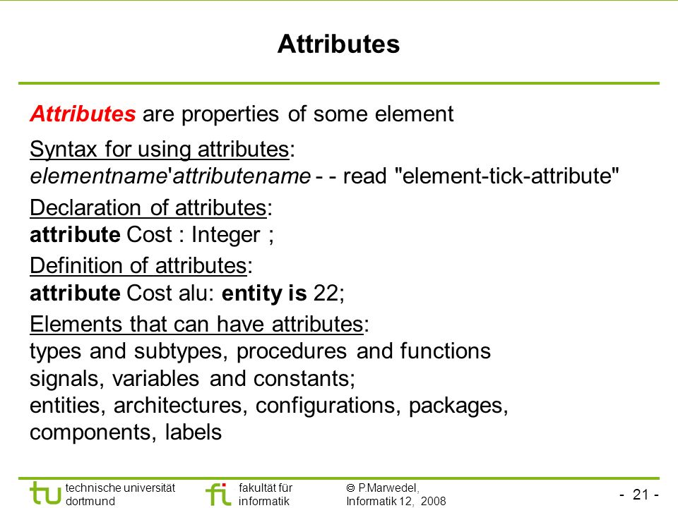 Attributes Attributes are properties of some element