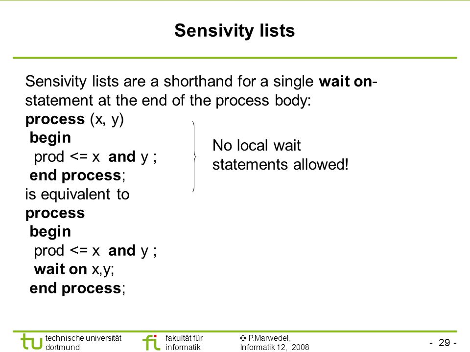 Sensivity lists Sensivity lists are a shorthand for a single wait on-statement at the end of the process body: