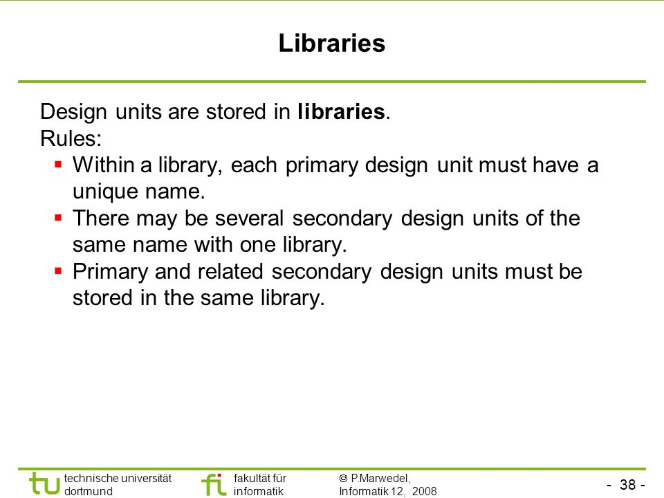 Libraries Design units are stored in libraries. Rules: