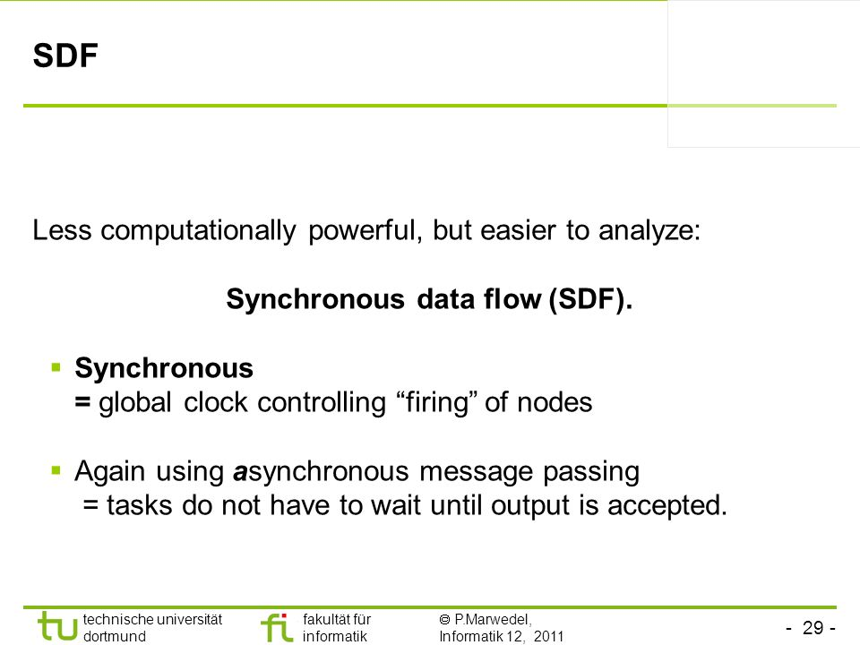 Synchronous data flow (SDF).