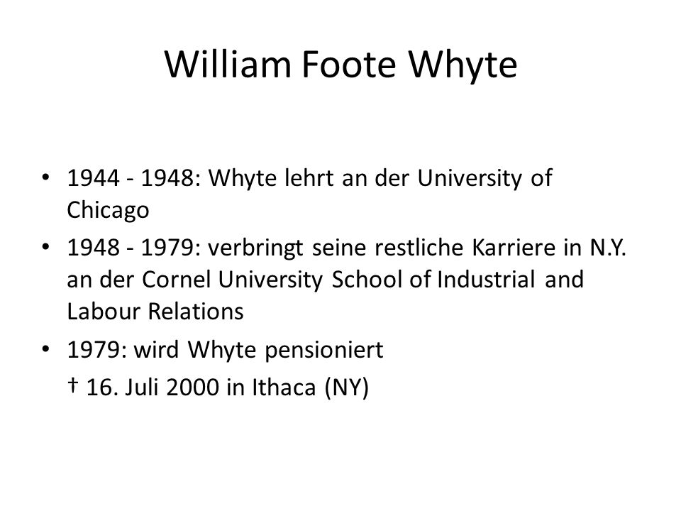 William Foote Whyte : Whyte lehrt an der University of Chicago.
