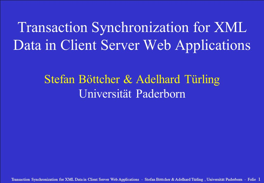 Transaction Synchronization for XML Data in Client Server Web Applications Stefan Böttcher & Adelhard Türling Universität Paderborn