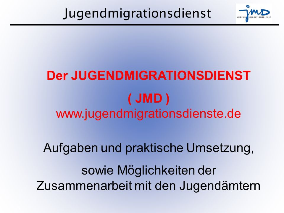 Der JUGENDMIGRATIONSDIENST ( JMD ) www.jugendmigrationsdienste.de