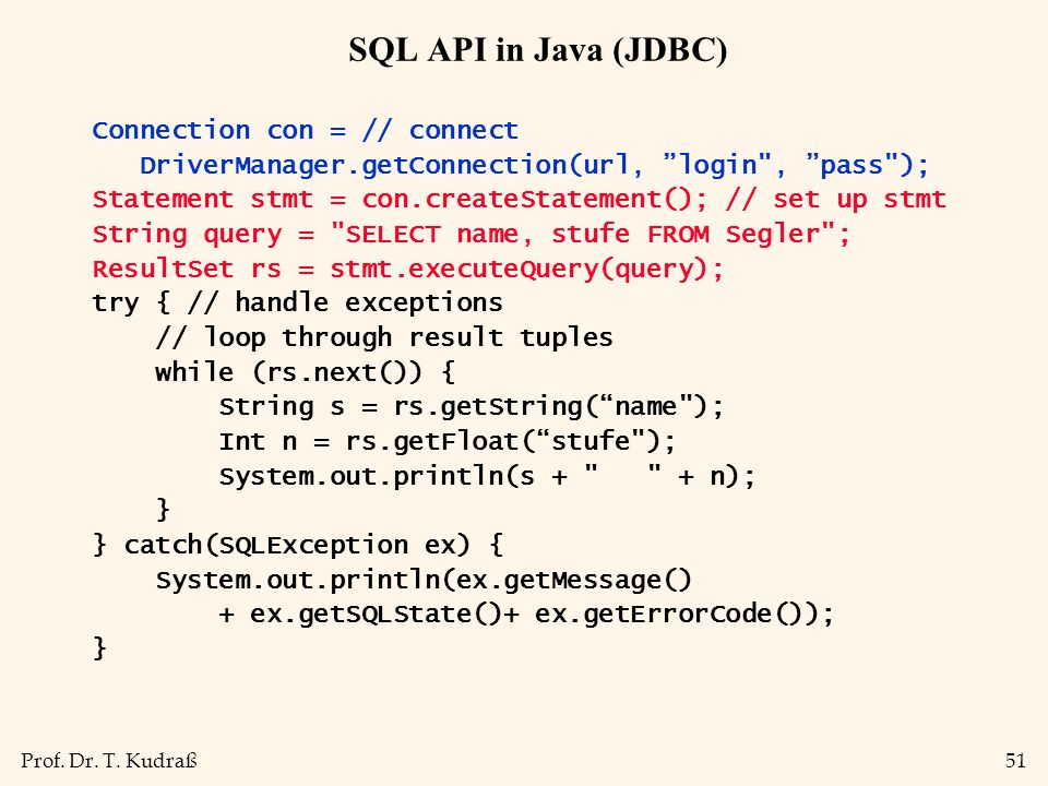 SQL API in Java (JDBC) Connection con = // connect