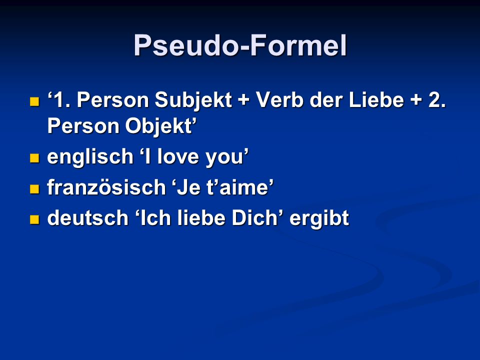 Pseudo-Formel '1. Person Subjekt + Verb der Liebe + 2. Person Objekt'